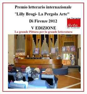 Premio letterario internazionale Lilly Brogi LaPergolaArte di Firenze 2012 V Edizione